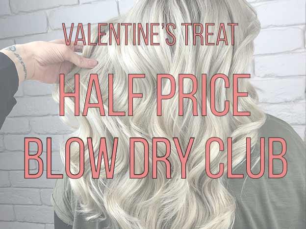 """Valentine's treat half price Blow Dry Club"""