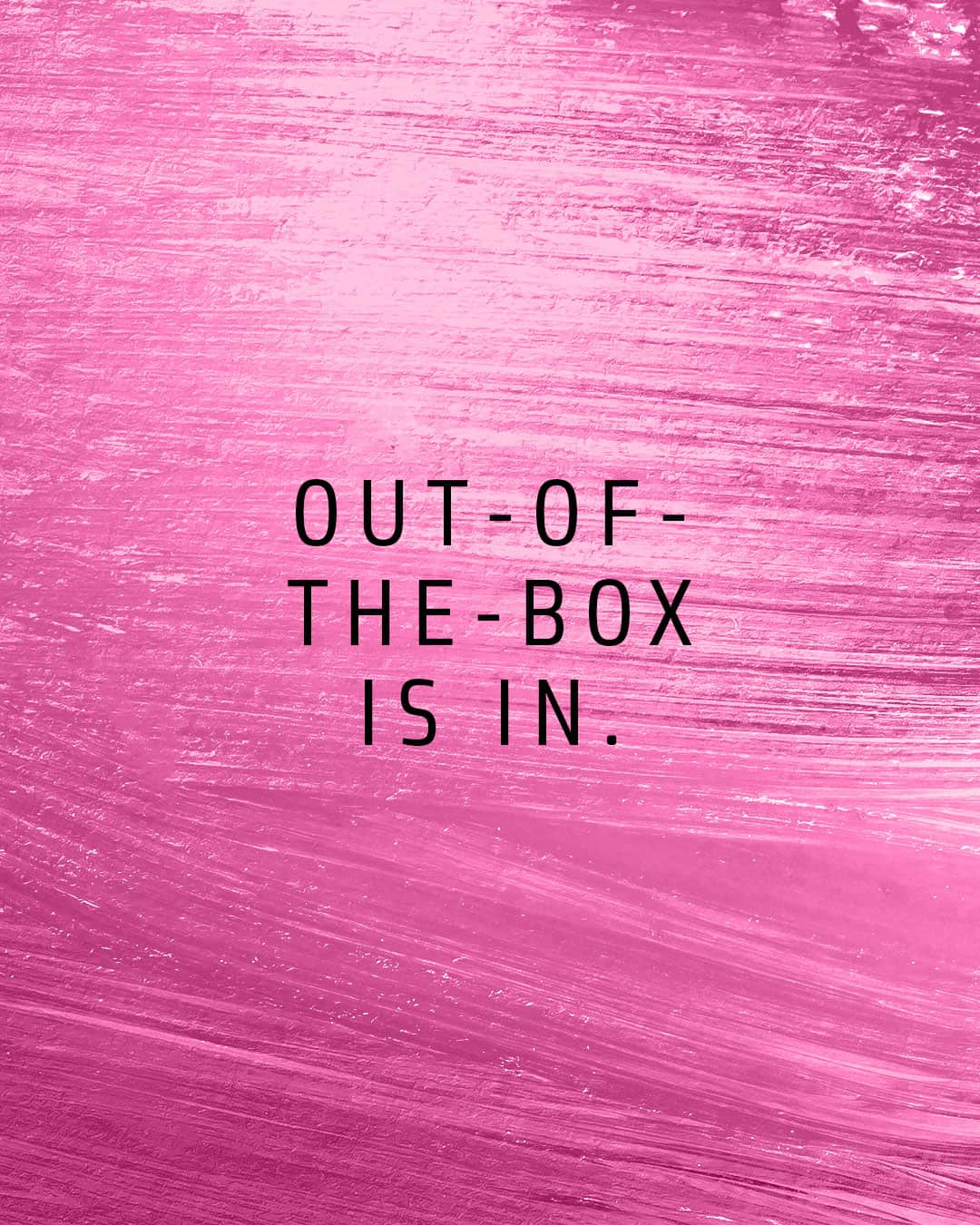 """Text on pink background reading """"Out of the box is in""""."""