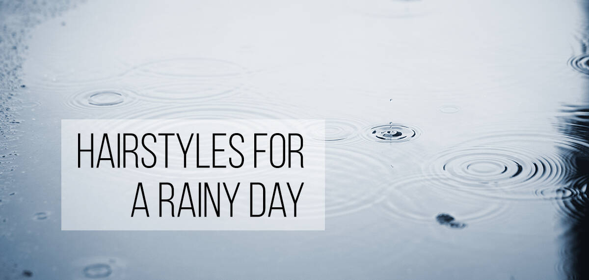 Hairstyles For A Rainy Day